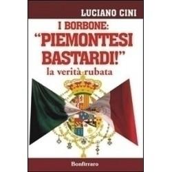 I Borbone. «Piemontesi bastardi» La verità rubata