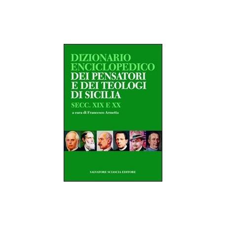 Dizionario enciclopedico dei pensatori e dei teologi di Sicilia. Secc. XIX e XX