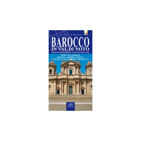 Baroque in Val di Noto. Heritage of humanity in south-eastern Sicily (Inglese)