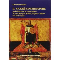 Il Viceré Governatore. Un'istituzione in costruzione. Nuova Spagna, Sicilia, Napoli e Milano nel XVI secolo