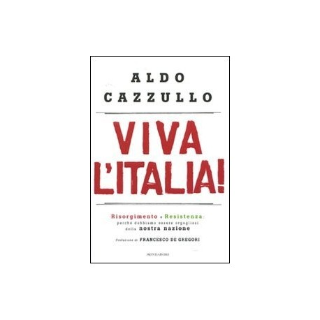Viva l'Italia! Risorgimento e Resistenza: perché dobbiamo essere orgogliosi della nostra storia