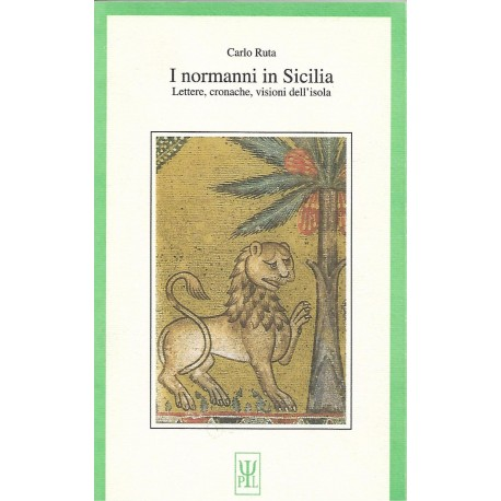 I Normanni in Sicilia lettere cronache visioni dell' isola