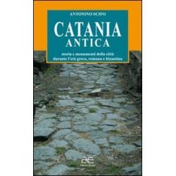 Catania antica. Storia e monumenti della città durante l'età greca, romana e bizantina. Ediz. illustrata