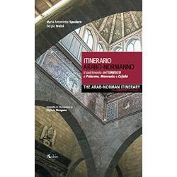 Itinerario arabo-normanno. Il patrimonio dell'UNESCO a Palermo, Monreale e Cefalù-The arab-norman itinerary. The unesco heritage
