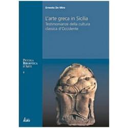 Arte greca in Sicilia. Testimonianze della cultura classica d'Occidente. Ediz. illustrata