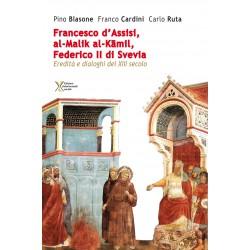 Francesco d'Assisi, al-Malik al-Kamil, Federico II di Svevia. Eredità e dialoghi del XIII secolo
