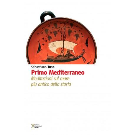Primo Mediterraneo. Meditazioni sul mare più antico della storia