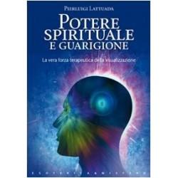 Potere spirituale e guarigione. La vera forza terapeutica della visualizzazione