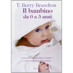 Il bambino da zero a tre anni. Guida allo sviluppo fisico, emotivo e comportamentale del bambino