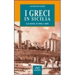 I Greci in Sicilia. La storia, le città, i miti