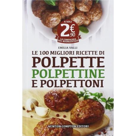 Le 100 migliori ricette di polpette, polpettine e polpettoni